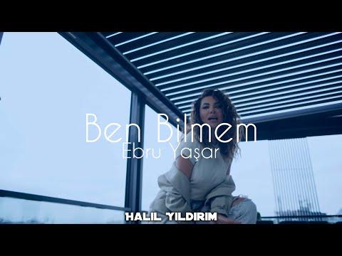 Ebru Yaşar - Ben Bilmem ( Halil Yıldırım Remix )
