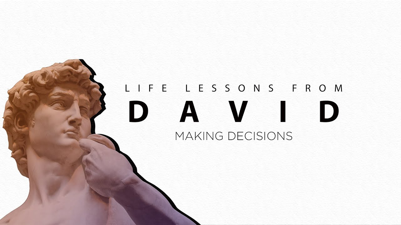 LIFE LESSONS FROM DAVID (Week 2) - Making Decisions