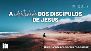 A identidade dos discípulos de Jesus  - Mateus 10. 1 - 4| Rev. Fabiano Santos