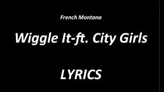 French Montana - Wiggle It. (ft. City Girls) - LYRICS