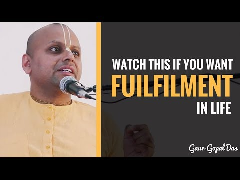 If you want fulfilment in life, watch this by Gaur Gopal Das