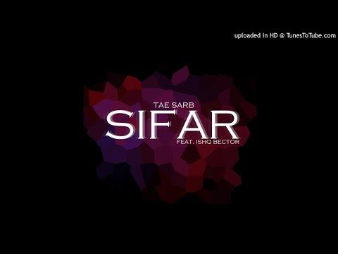 Tae Sarb - Sifar (Ft. Ishq Bector)