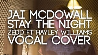 Jai McDowall- Zedd ft Hayley Williams- Stay The Night (Vocal Cover)
