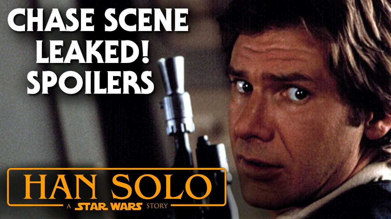 Han Solo Star Wars Movie Leaked Chase Scene Revealed! SPOILERS