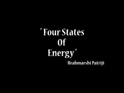 Four States of Energy    Brahmarshi Patriji