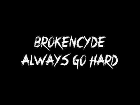 BrokeNCYDE - Always Go Hard