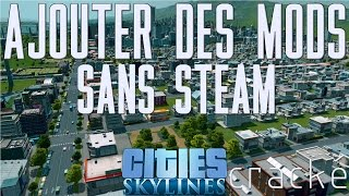 [TUTO] - Installer des mods sur Cities:Skyline (sans steam/cracké)