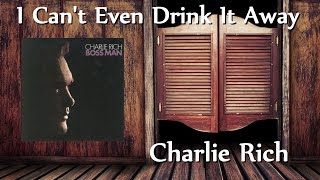 Charlie Rich - I Cant Even Drink It Away YouTube Videos