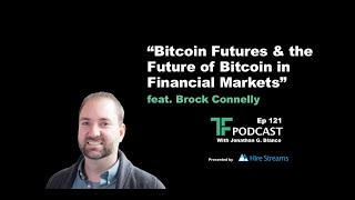 Bitcoin Futures & Future of Bitcoin in Financial Markets | TF Labs Podcast with Brock Connelly