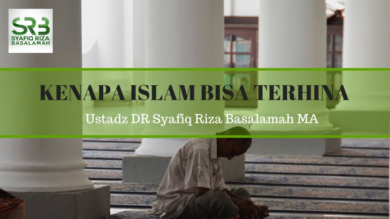 Kenapa Islam Bisa Terhina? - Ustadz Syafiq Riza Basalamah