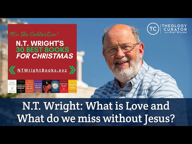 N.T. Wright: What is Love and What do we miss without Jesus?