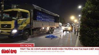 Truy tìm xe container rời khỏi hiện trường sau tai nạn chết người