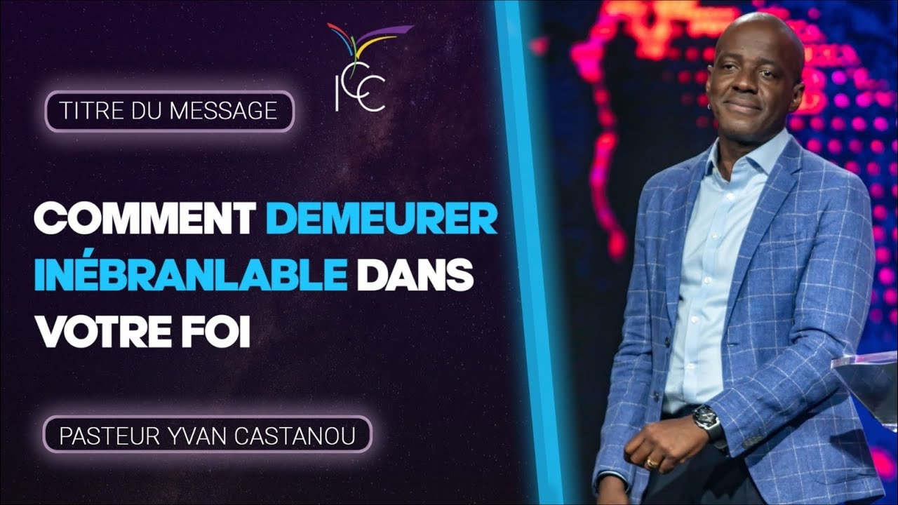 COMMENT DEMEURER INÉBRANLABLE DANS VOTRE FOI - Ps Yvan Castanou