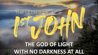 1st John: The God Of Light With No Darkness At All (Msg 3)