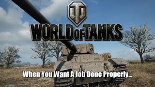 World of Tanks - When You Want A Job Done Properly...