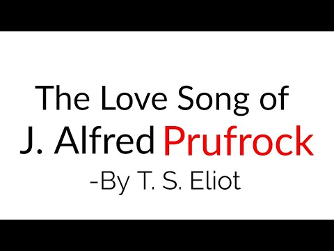 The Love Song of J. Alfred Prufrock By T. S. Eliot in