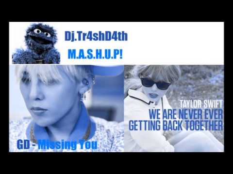 [MASHUP] Dj.Tr4shD4th - G Dragon vs Taylor Swift We are Never Ever Missing You