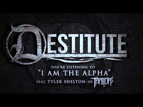 Destitute - I Am The Alpha feat.Tyler Shelton of Traitors