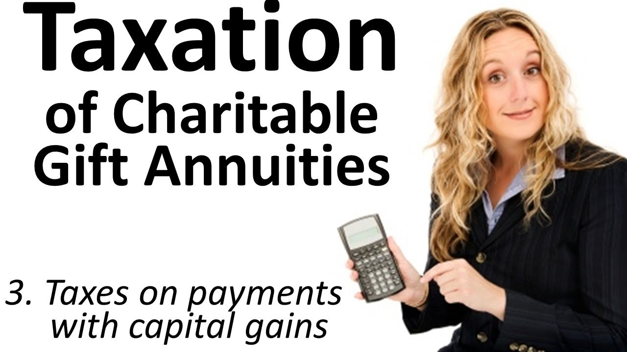 Taxation of Charitable Gift Annuities 3: Taxes on Payments with Capital Gains