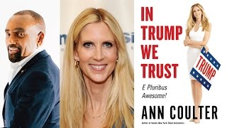 Ann Coulter/Jesse Lee Peterson: In Trump We Trust, & Have No Fear