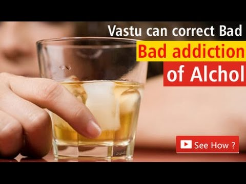 How Vastu Can Correct Bad Addiction of Alcohol? Vastu & Alcohol, Bad Addictions