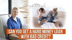 Bad Credit: Can You Get A Hard Money Loan?