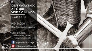Culto Matinal - Desenvolvendo a Fé que vence o mundo - Rev. Alessandro Capelari - 18/10/2020