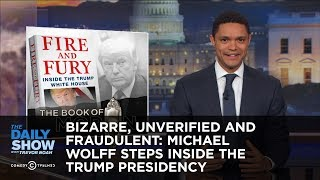 Bizarre Unverified and Fraudulent Michael Wolff Steps Inside the Trump Presidency The Daily Show