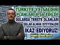Türkiye'ye saldırı planları ifşa edildi! Dolarda terste olanları, almak isteyenleri  ikaz ediyoruz!