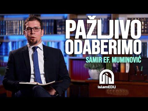 SAMIR EF. MUMINOVIĆ: PAŽLJIVO ODABERIMO @islamEDU