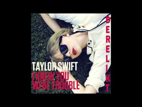 Taylor Swift - I Knew You Were Trouble (Derelikt Remix)