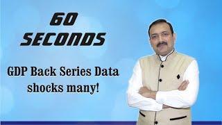 60 Seconds # 84 : GDP Back Series Data shocks many!