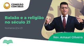 Conexão Com Deus | BALAÃO E A RELIGIÃO DO SÉCULO 21 | Rev. Amauri Oliveira