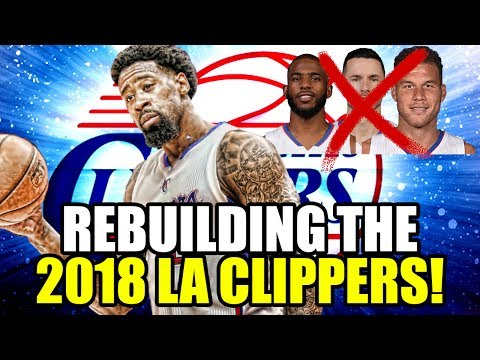 REBUILDING THE 2018 LOS ANGELES CLIPPERS! WITHOUT CHRIS PAUL AND BLAKE GRIFFIN! NBA 2K17 MY LEAGUE