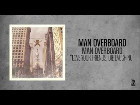 Man Overboard - Love Your Friends, Die Laughing