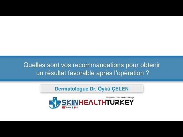 Quelles sont vos recommandations pour obtenir un résultat favorable après l'opération?