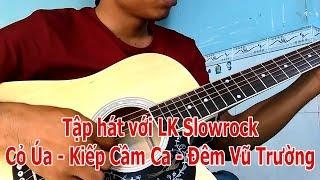 Tập Hát với Guitar LK Slowrock Cỏ Úa - Kiếp Cầm Ca -Đêm Vũ Trường