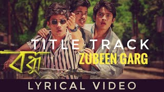 Bandhu Title Track by Zubeen Garg | Lyrical Video | Assamese Film Song 2019