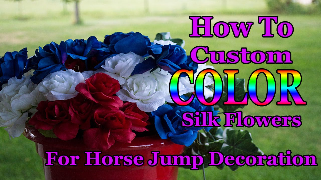 How To Custom Color Silk Flowers For Horse Jump Decorations Youtube