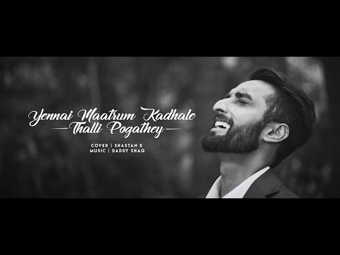 Yennai Maatrum Kadhale | Thalli Pogathey | Cover Music Video | Shastan K | Kafe Visual