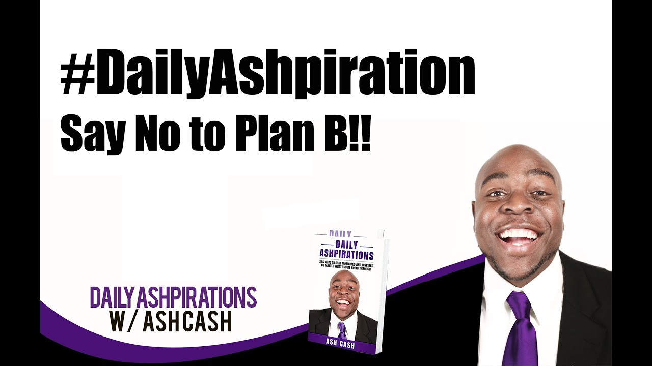 #DailyAshpiration - Say No to Plan B!