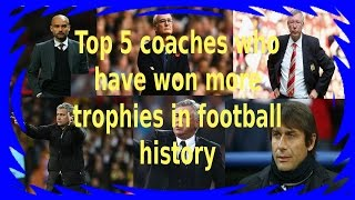 Top 5 coaches who have won more trophies in football history