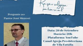 Pergunte ao? Pastor Joni Menoni - Razão religiosa patriarcal