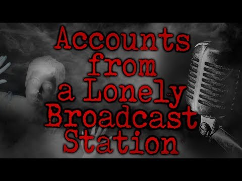 Accounts from a Lonely Broadcast Station [COMPLETE] | CreepyPasta Storytime