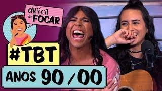 Difícil de Focar com Blogueirinha feat. Day | #TBT Anos 90/2000 | Humor Multishow