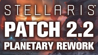 Patch 2.2 PLANET REWORK | Stellaris: Design Corner