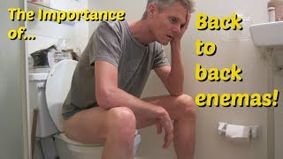 The Importance of BACK TO BACK Enemas!