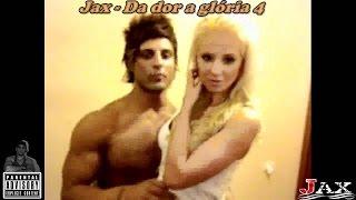 Jax - Da dor,a glória 4 (feat Leidy Santore)