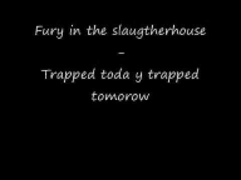 Fury in the slaughterhouse - Trapped today trapped tomorow