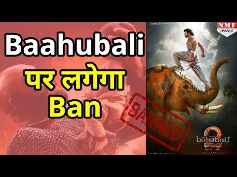 Release से पहले Baahubali 2 पर लग सकता है Ban, Bengaluru पर नहीं होगी Release ?